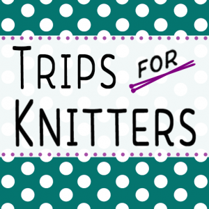Trips for Knitters